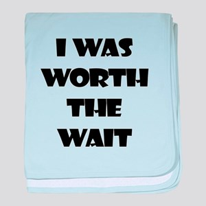 I WAS WORTH THE WAIT baby blanket