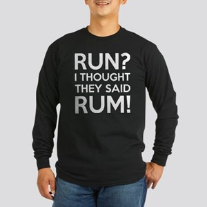 Run I Thought They Said Rum Long Sleeve T-Shirt