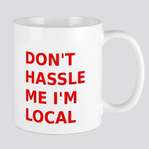 Dont hassle me Im Local Mug