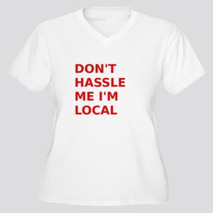 Dont hassle me Im Local Plus Size T-Shirt