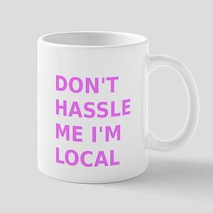 Dont hassle me Im Local Mug
