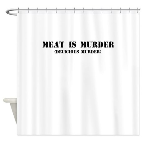 MEAT IS MURDER DELICIOUS MURDER Shower Curtain By Ridiculousness