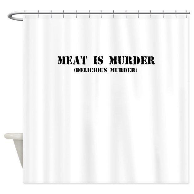 MEAT IS MURDER DELICIOUS Shower Curtain By Ridiculousness