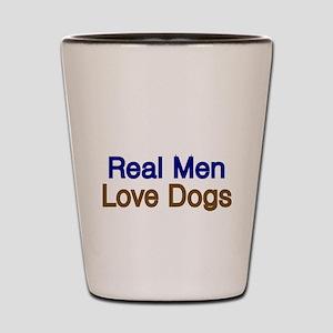Real Men love Dogs Shot Glass