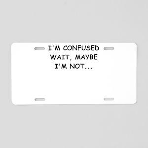 IM CONFUSED WAIT MAYBE IM NOT Aluminum License Pla