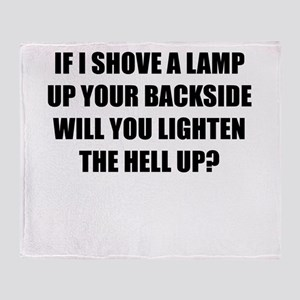 IF I SHOVE A LAMP UP YOUR BACKSIDE WILL YOU LIGHTE