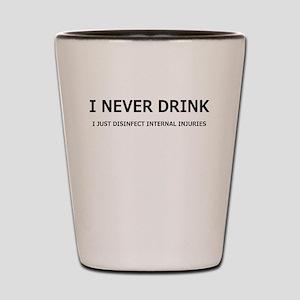I NEVER DRINK Shot Glass