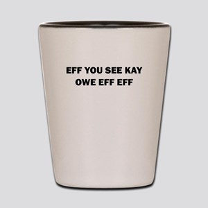 EFF YOU SEE KAY OWE EFF EFF Shot Glass