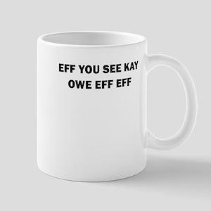 EFF YOU SEE KAY OWE EFF EFF Mug