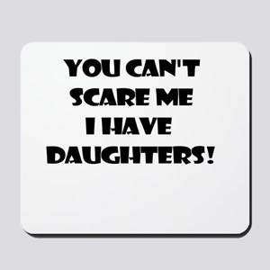YOU CANT SCARE ME I HAVE DAUGHTERS Mousepad