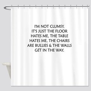 IM NOT CLUMSY Shower Curtain