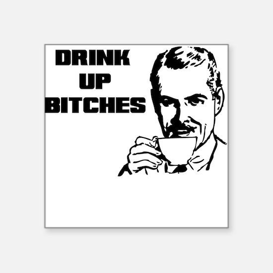 DRINK UP BITCHES Sticker