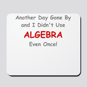 ANOTHER DAY GONE BY AND I DIDNT USE ALGEBRA EVEN O
