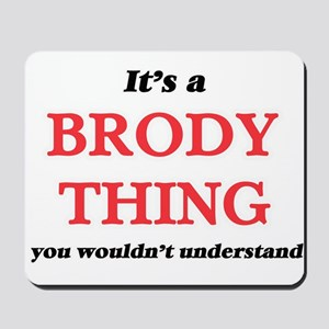 It's a Brody thing, you wouldn't Mousepad