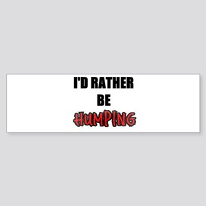 I'd Rather Be Humping Bumper Sticker