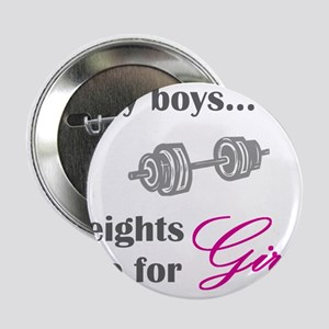 "Silly boys...Weights are for Girls. 2.25"" Button"