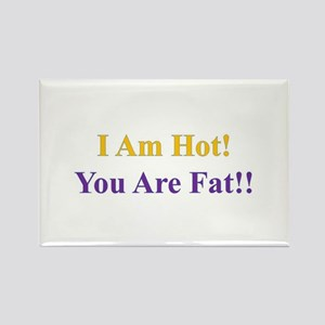I am Hot! You Are Fat!! Rectangle Magnet