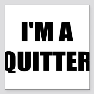 I;M A QUITTER - I QUIT SMOKING Square Car Magnet 3