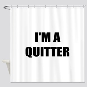 I;M A QUITTER - I QUIT SMOKING Shower Curtain