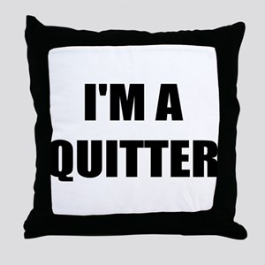 I;M A QUITTER - I QUIT SMOKING Throw Pillow