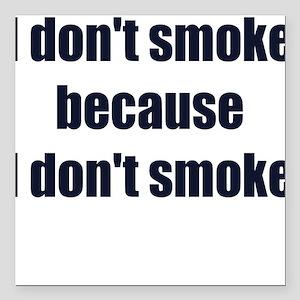 I DONT SMOKE BECAUSE I DONT SMOKE Square Car Magne