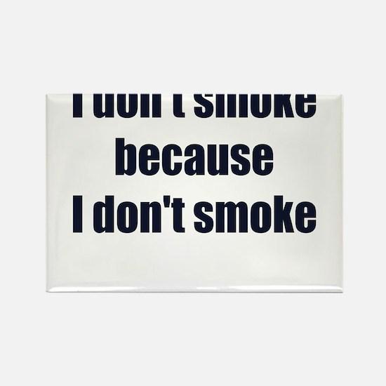 I DONT SMOKE BECAUSE I DONT SMOKE Rectangle Magnet