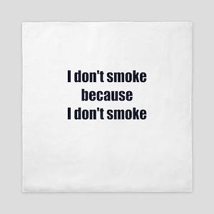 I DONT SMOKE BECAUSE I DONT SMOKE Queen Duvet