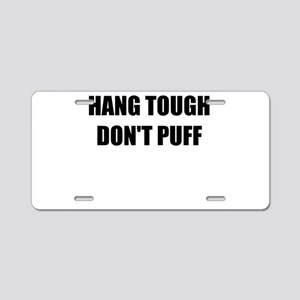 HANG TOUGH DONT PUFF Aluminum License Plate
