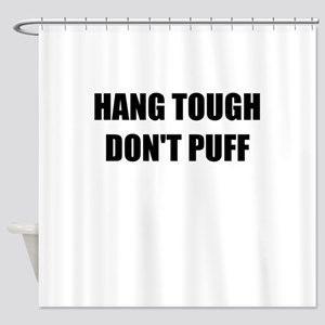 HANG TOUGH DONT PUFF Shower Curtain