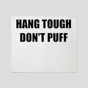 HANG TOUGH DONT PUFF Throw Blanket