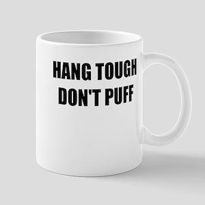 HANG TOUGH DONT PUFF Mug