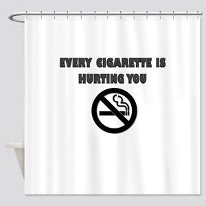 EVERY CIGARETTE IS HURTING YOU Shower Curtain