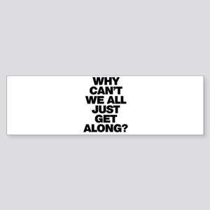 Why Can't We All Just Get Along? Bumper Sticker