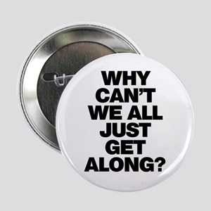 """Why Can't We All Just Get Along? 2.25"""" Button"""