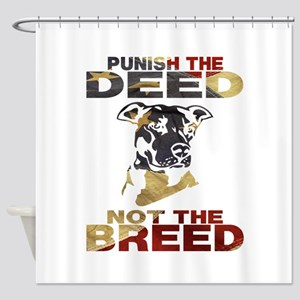 PUNISH THE DEED NOT THE BREED Shower Curtain