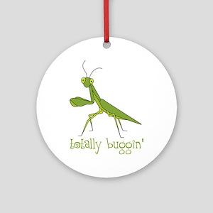 Totally Buggin Ornament (Round)