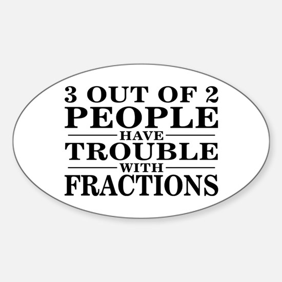 Sayings: Trouble With Fractions Oval Decal