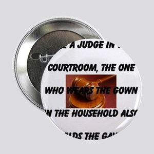 "Like A Judge In The Courtroom 2.25"" Button"