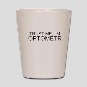 Trust Me, Im An Optometrist Shot Glass