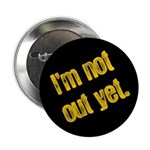 I'm Not Out Yet Button