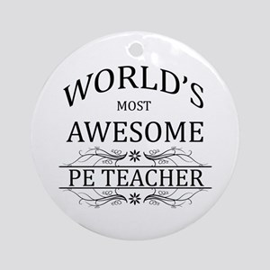 World's Most Awesome PE Teacher Ornament (Round)