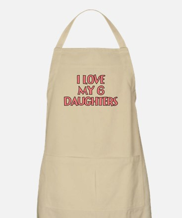 I LOVE MY 6 DAUGHTERS IN PINK Apron