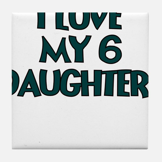 I LOVE MY 6 DAUGHTERS IN TEAL Tile Coaster