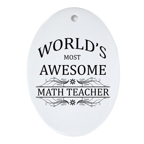 World's Most Awesome Math Teacher Ornament (Oval)