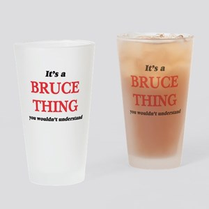 It's a Bruce thing, you wouldn& Drinking Glass
