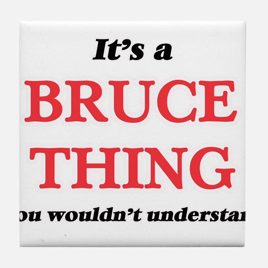 It's a Bruce thing, you wouldn&#3 Tile Coaster