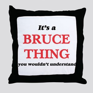 It's a Bruce thing, you wouldn&#3 Throw Pillow