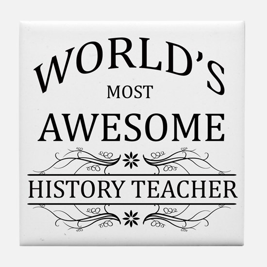 World's Most Awesome History Teacher Tile Coaster