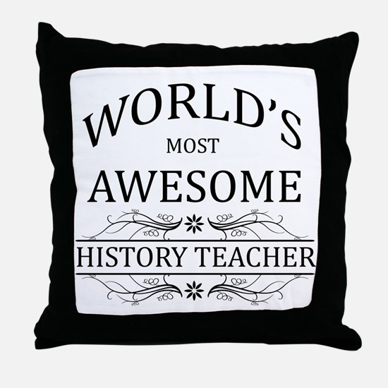 World's Most Awesome History Teacher Throw Pillow