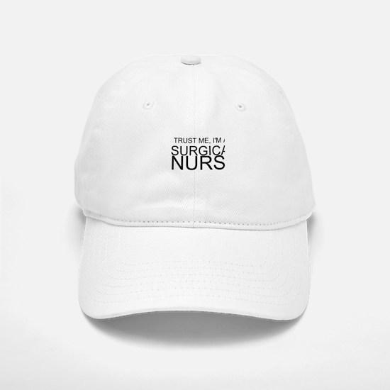 Trust Me, Im A Surgical Nurse Baseball Baseball Baseball Cap